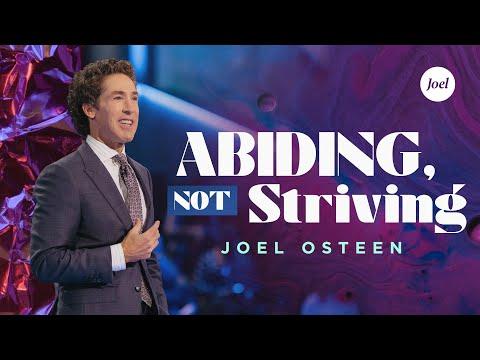 Abiding Not Striving  Joel Osteen