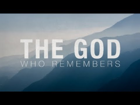 The God Who Remembers - MESSAGE ONLY