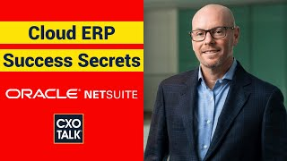 NetSuite Founder Shares Cloud ERP Success Secrets (CxOTalk)