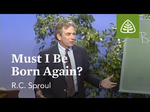 Must I Be Born Again?: Born Again with R.C. Sproul