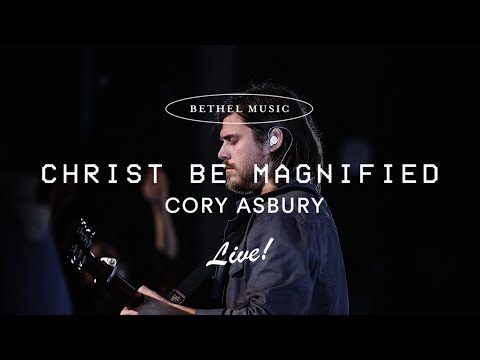 Christ Be Magnified - Cory Asbury