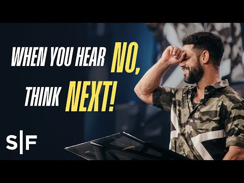 When You Hear No, Think Next!  Steven Furtick