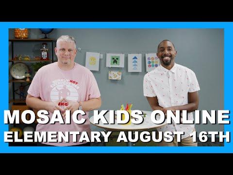 MOSAIC KIDS ONLINE  ELEMENTARY  AUGUST 16TH