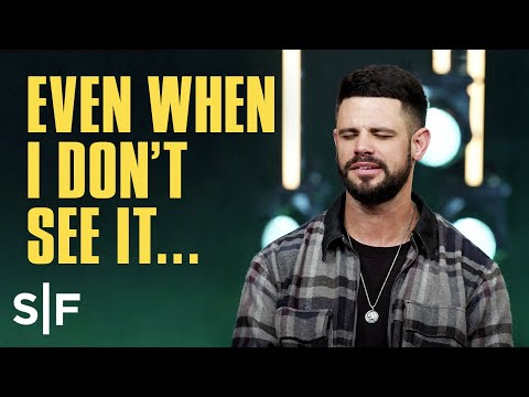 Even When I Don't See It... He's Working  Steven Furtick