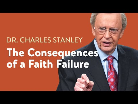 The Consequences of a Faith Failure  Dr. Charles Stanley