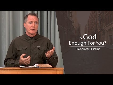 Is God Enough For You? - Tim Conway