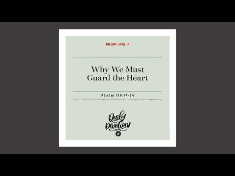 Why We Must Guard the Heart - Daily Devotional