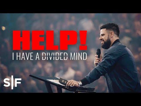 Help! I Have A Divided Mind  Steven Furtick