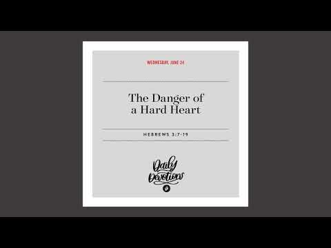 The Danger of a Hard Heart - Daily Devotional