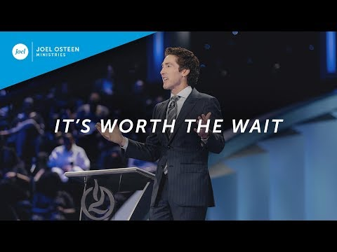 Joel Osteen  It's Worth The Wait
