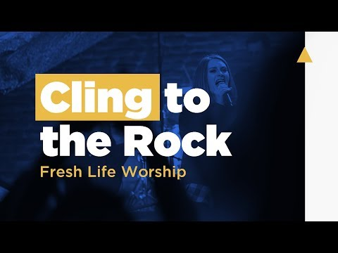 Cling To The Rock // Live // Fresh Life Worship