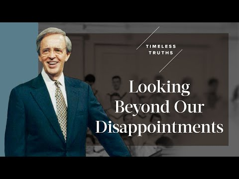 Looking Beyond Our Disappointments  Timeless Truths   Dr. Charles Stanley