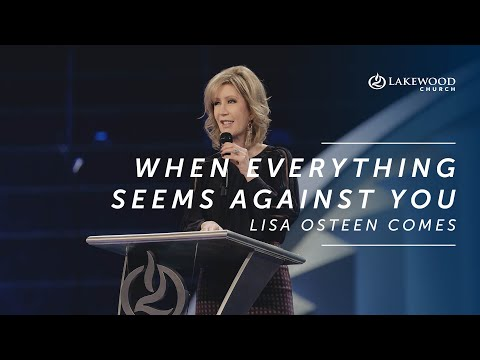 When Everything Seems Against You  Lisa Osteen Comes (2019)