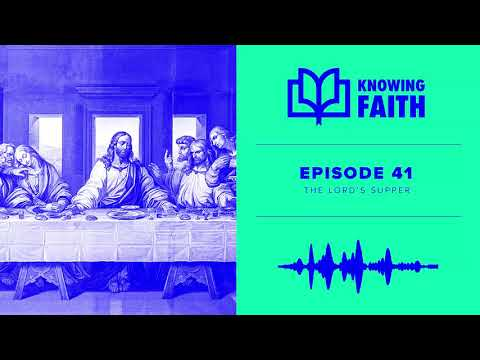 The Lord's Supper (Ep. 41)  Knowing Faith Podcast