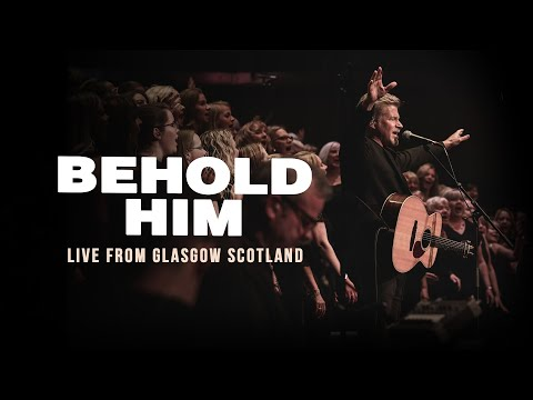 Paul Baloche - Behold Him (Live from Glasgow Scotland) w/ 500-Voice Choir & Orchestra