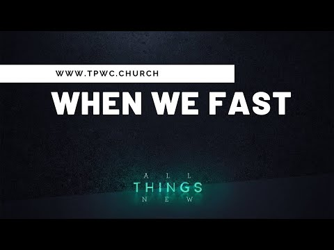 All Things New: When We Fast