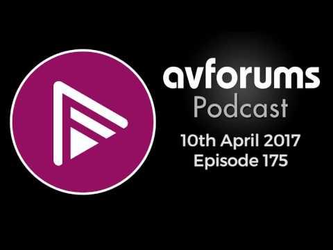 AVForums Podcast: Episode 175 - 10th April 2017