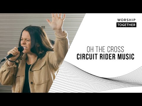 Oh The Cross // Circuit Rider Music // New Song Cafe