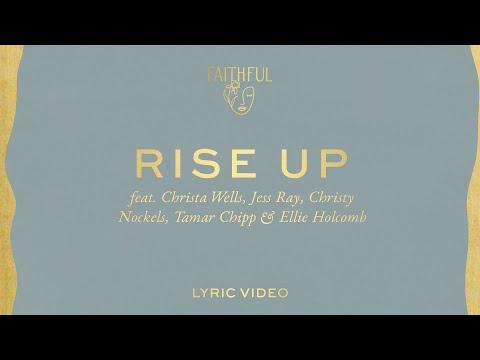 Rise Up (Lyric)  FAITHFUL ft. Ellie Holocomb, Christy Nockels, Jess Ray, Christa Wells, Tamar Chipp
