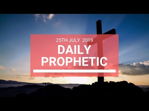 Daily Prophetic 25 July 2019 Word 6