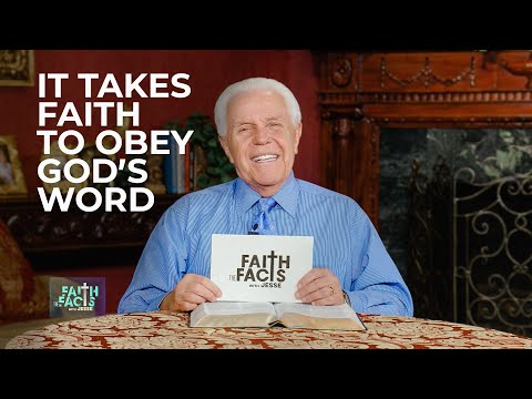 Faith the Facts with Jesse: It Takes Faith to Obey Gods Word