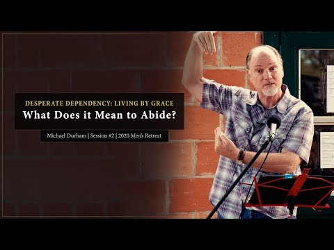 What Does it Mean to Abide? (Part 2) - Michael Durham