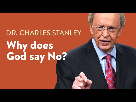 Why Does God Say No?  Dr. Charles Stanley