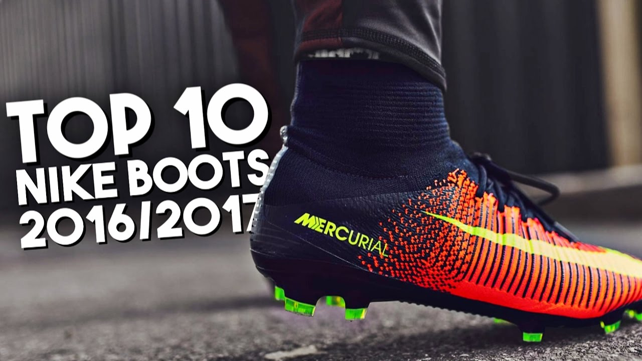 c81d3494bd46 Top 10 Nike Football Boots 2016-2017