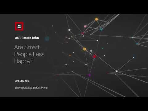 Are Smart People Less Happy? // Ask Pastor John