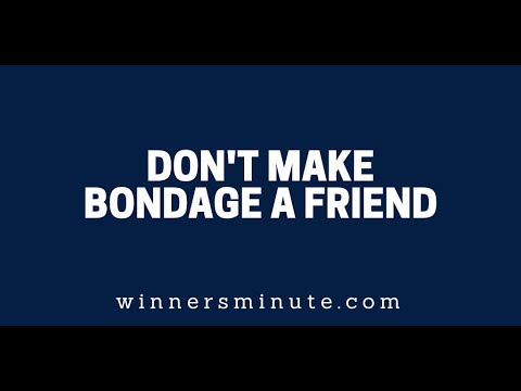 Don't Make Bondage a Friend  The Winner's Minute With Mac Hammond
