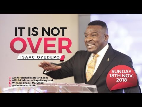 IT IS NOT OVER   Isaac Oyedepo  18th November, 2018