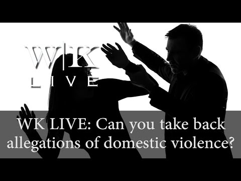 WK LIVE: Can you take back allegations of domestic violence?