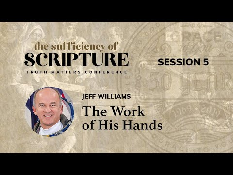 Session 5: The Work of His Hands (Jeff Williams)
