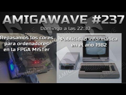 AmigaWave #237 - Repasamos los cores para MiSTer-FPGA. Publicidad de 1982.