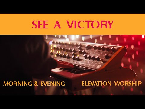 See A Victory (Morning & Evening)  Elevation Worship