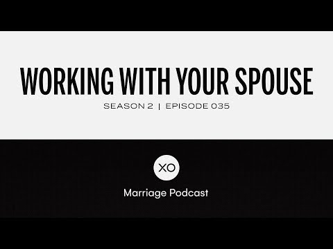 #35: Working With Your Spouse  Season 2  XO Marriage Podcast