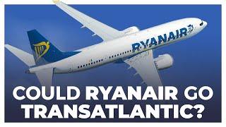 Could Ryanair LAUNCH Transatlantic Flights?