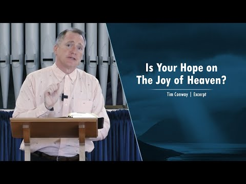 Is Your Hope on The Joy of Heaven? - Tim Conway