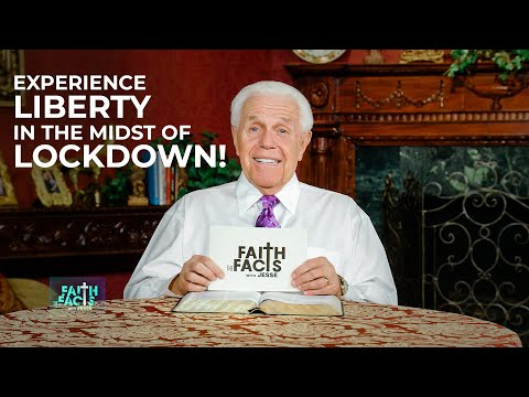 Faith the Facts with Jesse: Experience LIBERTY in the Midst of LOCKDOWN!