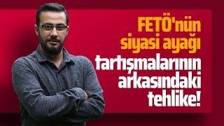 FETÖ'NÜN SİYASİ AYAĞI TARTIŞMALARININ ARKASINDAKİ TEHLİKE!(Gazeteciler-Cuma Obuz)