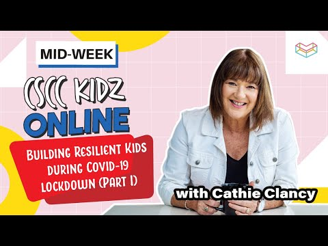 Building Resilient Kids during COVID-19 Lockdown (Part 1)  Cathie Clancy  CSCC Kidz Online