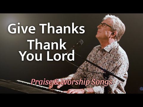 Don Moen - Give Thanks / Thank You Lord  Praise and Worship Songs