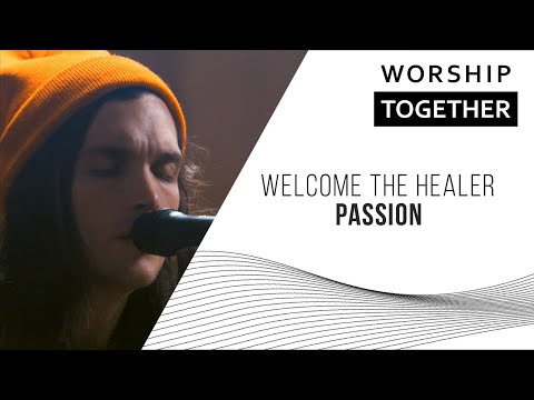 Welcome The Healer // Passion // New Song Cafe