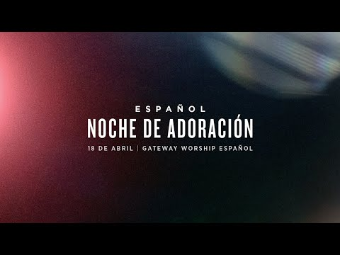 Gateway Church en vivo  Noche de Adoracin  Abril 18