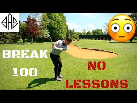 HOW TO BREAK 100 - WITH HAVING NO LESSONS