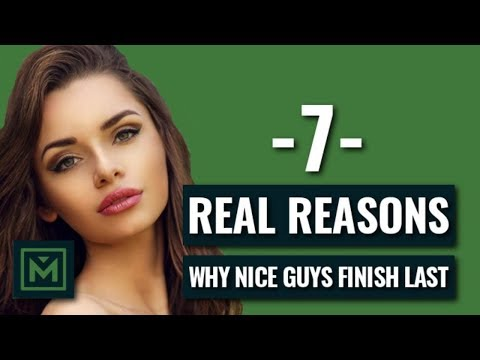 Why Nice Guys Finish Last - 7 Reasons Why Girls HATE Nice Guys (AVOID THESE!) - UCfMX1py0agQyBcOKjt2VSzA