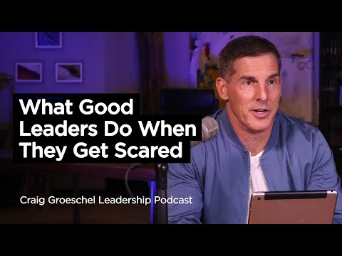 What Good Leaders Do When They Get Scared