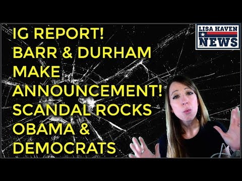 AG Barr & Durham Make Shocking IG Report Announcement As It's Published! SCANDAL Rocks Obama & Dems