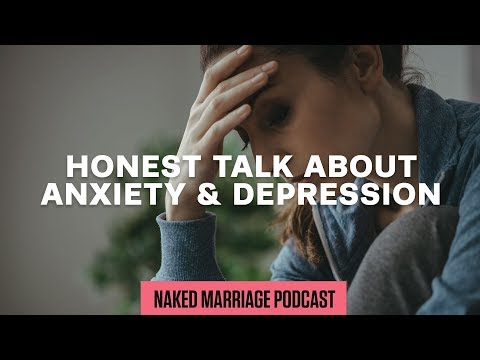 Honest Talk About Anxiety & Depression  The Naked Marriage Podcast  Episode 009