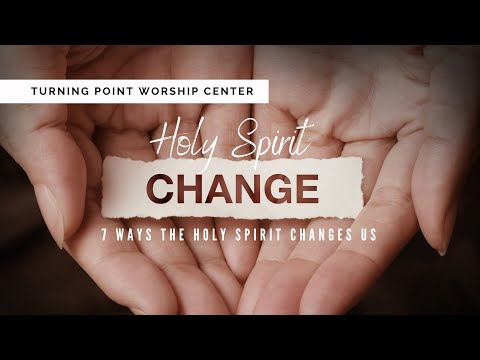 7 Ways the Holy Spirit Changes Us :: Church Online